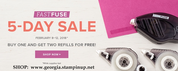 Fast Fuse Sale . . . Buy 1 Fast Fuse, get 2 refills FREE! 5 days only . . . Feb. 8-12 While supplies last! Shop: www.georgia.stampinup.net