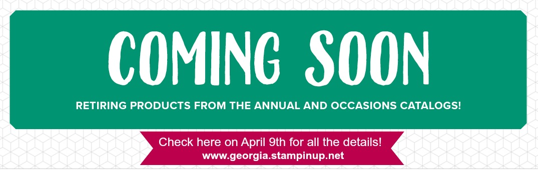 2018 Stampin' Up! retiring list is coming! Check here on April 9th for complete details: www.georgia.stampinup.net